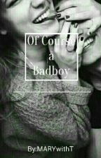 Of Course A BadBoy by MARYwithT