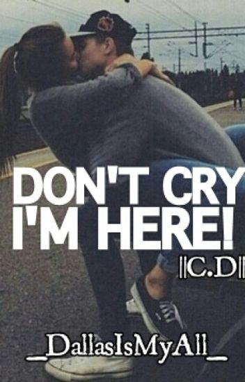 Don't Cry, I'm Here! ||CameronDallas||