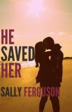 He Saved Her by sally_alisia