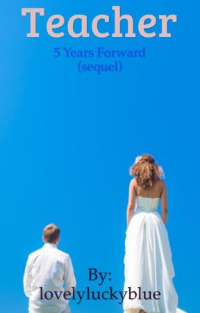 Teacher (sequel) 5 years forward. by elsterah