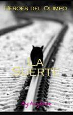 Heroes del Olimpo;La Suerte ||Leo Valdez Y Tu|| ( Go Wattys 2016 ) by AzyDice