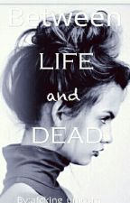 Between life and dead by afcking_mrsstyles