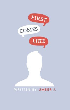 First Comes Like #Wattys2018 by Umberdiary