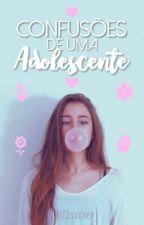 Confusões de uma Adolescente by littl3sucker