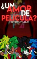 ¿UN AMOR DE PELÍCULA?...  by sonadow_Love_22_03