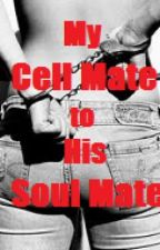 My Cell Mate to His Soul Mate by SayHolaSunglasses
