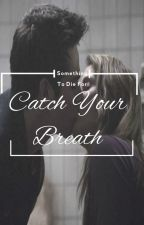 Catch your Breath {COMPLETED} by teenxstilinski