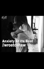 Anxiety At Its Best | wroetoshaw by IwRiTeBoOkS4fUn