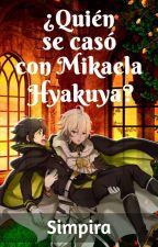 ¿Quién se casó con Mikaela Hyakuya? (LIBRO #1) by Simpira