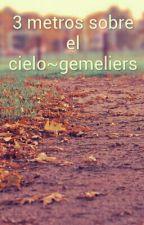 3 metros sobre el cielo~gemeliers by daniisustoriies