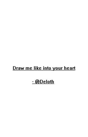 Draw me like into your heart by Deloth