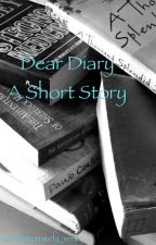 Dear Diary (A short story) by unfortunately_rene