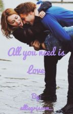 All you need is love by alliegrissom_