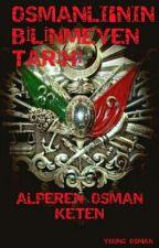 OSMANLI'NIN BİLİNMEYEN TARİHİ by AlperenOsmanKeten