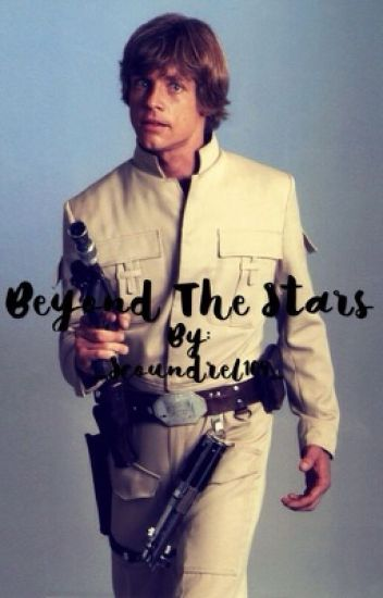 Beyond The Stars (Luke Skywalker X-Reader)