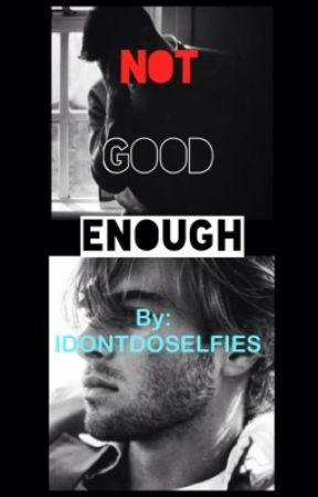 Not Good Enough (BOYxBOY) by IDONTDOSELFIES