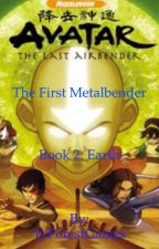 ATLA: The First Metalbender Book 2: Earth by TyForestWrites