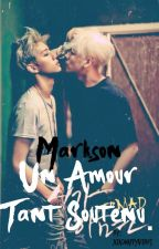 [GOT7] Markson : Un Amour Tant Soutenu by XiaoHappyVirus