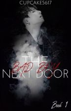 The Bad Boy Next Door {A Jungkook Fanfic} by Cupcake5617