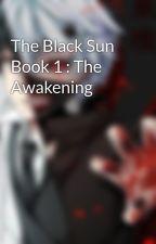 The Black Sun Book 1 : The Awakening by Xread_ingX