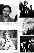 Killer Preferences & Imagines by monsterdt