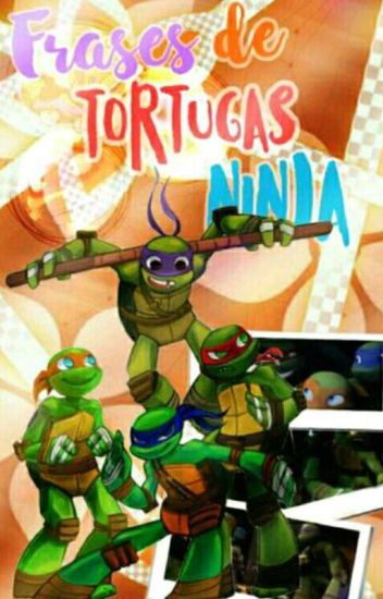 Frases De Las Tortugas Ninja ||En Edición||