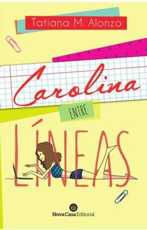 Carolina entre líneas © Próximamente a Librerías by TatianaMAlonzo