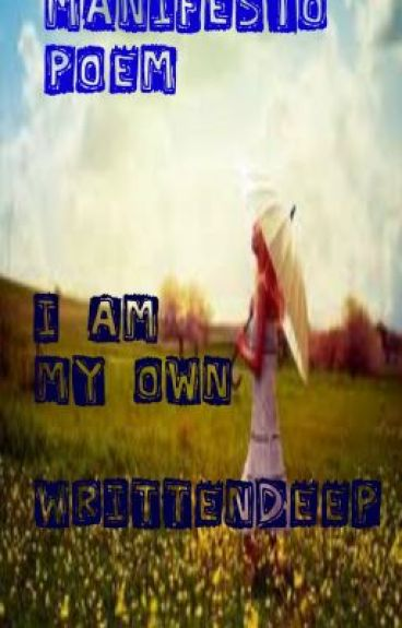 I Am My Own! (ManifestoPoem) by WrittenDeep