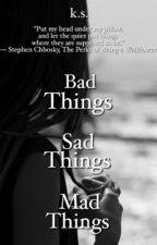 Bad things, Sad things, Mad things  by _wacKo