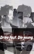 Drive fast. Die young. by justNat_xx