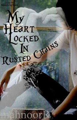 My Heart Locked In Rusted Chains
