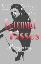 Stripper Series: Ex-Convict Kisses by FigsAraza