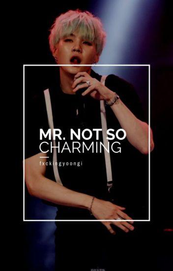 MR. NOT SO CHARMING {BTS - MIN YOONGI FAN FIC}