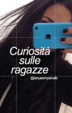 Curiosità sulle ragazze by larryaremysmxile