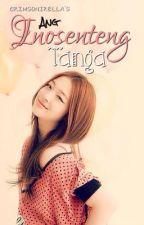 Ang Inosenteng Tanga by crimsonirella