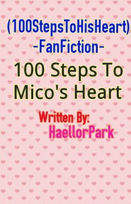 100 Steps to Mico's Heart [On Going]