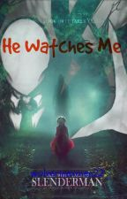 He Watches Me (Slenderman FanFiction) by Wolvie_Naz