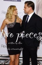Two Pieces - A Kate Winslet / Leonardo DiCaprio Fanfiction by katewinslets