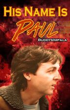 His Name Is Paul (Paul McCartney) (COMPLETE) by BuddysImpala