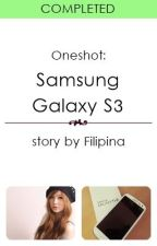 (Oneshot) Samsung Galaxy S3 by Filipina