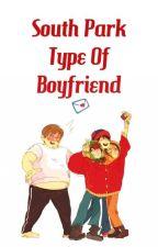 South Park Type Of Boyfriend by ILoveAri-Chan