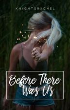 Before There Was Us (MBBF Prequel) | ON HOLD by knightsrachel