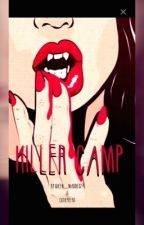 KILLER CAMP by queen_maddie327