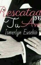 Rescatada Por Tu Amor by ismereu