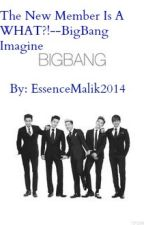 The New Member Is A What?!-- BigBang Imagine by EssenceMalik2014