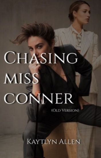 Chasing Miss Conner  •OLD VERSION•