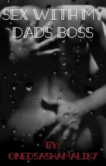 Sex With My Dads Boss ?