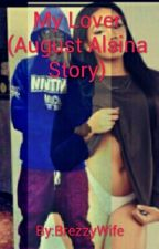 My Lover (August Alsina Story) by BrezzyWife