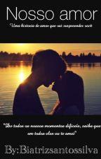 Nosso Amor by Biatrizsantossilva