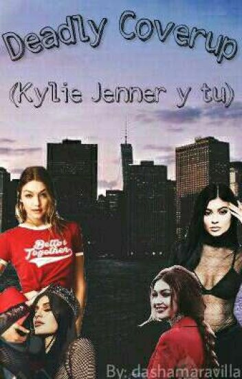 Deadly Coverup ( Kylie Jenner y Tu)